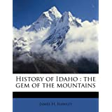 History of Idaho: the gem of the mountains Volume 3 by James H. Hawley