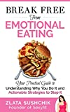 Break Free From Emotional Eating: Your Practical Guide to Understanding Why You Do It and How to Stop It.