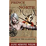 Prince of the North (Sword of the Gladiator)by Jane Simone Wilde