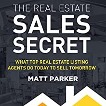 The Real Estate Sales Secret: What Top Real Estate Listing Agents Do Today to Sell Tomorrow (       UNABRIDGED) by Matt Parker Narrated by Sean Patrick Hopkins
