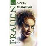 "Das Chaosweibvon ""Eva V�ller"""