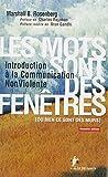 Les mots sont des fenêtres (ou bien ce sont des murs) : Introduction à la Communication Non Violente