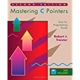 Mastering C. Pointers: Tools for Programming Powerby Robert J. Traister