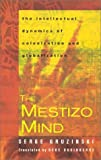 The Mestizo Mind: The Intellectual Dynamics of Colonization and Globalization (0415928796) by Serge Gruzinski