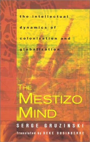 The Mestizo Mind: The Intellectual Dynamics of...