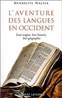 L'aventure des langues en Occident : Leur origine, leur histoire, leur géographie