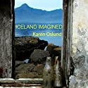 Iceland Imagined: Nature, Culture, and Storytelling in the North Atlantic: A Weyerhaeuser Environmental Book (       UNABRIDGED) by Karen Oslund, William Cronon (foreword) Narrated by Cynthia Wallace