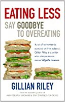 Eating Less: Say Goodbye to Overeating