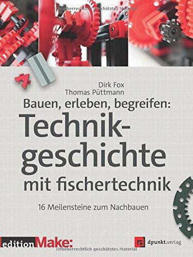 Bauen, erleben, begreifen: Technikgeschichte mit fischertechnik: 16 Meilensteine zum Nachbauen (edition Make:) hier kaufen