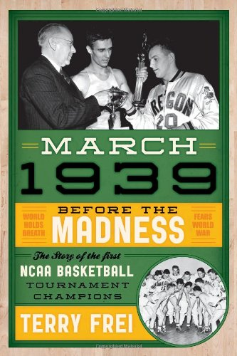 March 1939: Before the MadnessThe Story of the First NCAA Basketball Tournament Champions PDF