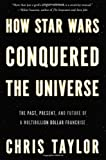"Chris Taylor, ""How Star Wars Conquered the Universe"" (Basic Books, 2014)"