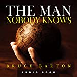 The Man Nobody Knows | Bruce Barton