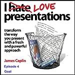I Love Presentations: Episode 4 - Goal | James Caplin