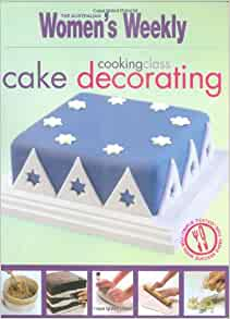 Essentials Of Cake Decorating : Cooking Class: Cake Decorating (The Australian Women s ...