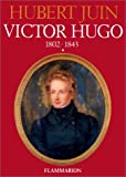 Victor Hugo, tome 1 : 1802-1843 par Juin
