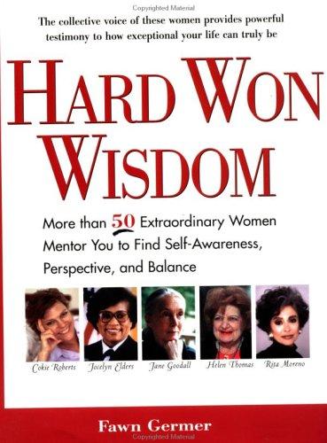 Hard Won Wisdom: More than 50 Extraordinary Women Mentor You Find Self Awareness persp Balance, Fawn Germer