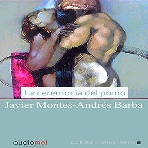 La ceremonia del porno [Porn Ceremony] | [Javier Montes, Andrés Barba]