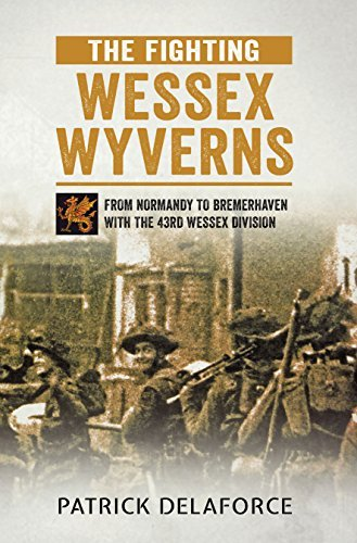 The Fighting Wessex Wyverns: From Normandy to Bremerhaven with the 43rd Wessex Division by Patrick Delaforce (2015-03-19)