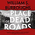 The Place of Dead Roads: The Red Night Trilogy, Book 2 Audiobook by William S. Burroughs Narrated by Ray Porter