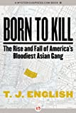 Born to Kill: The Rise and Fall of America's Bloodiest Asian Gang