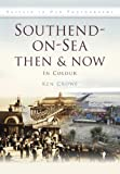 img - for Southend-on-Sea Then & Now: In Colour by Ken Crowe (2011-11-01) book / textbook / text book