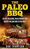 The Paleo BBQ : 30 Easy, Delicious, Paleo Friendly BBQ Recipes You Can Take To The Grill!