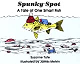 Spunky Spot: A Tale of One Smart Fish