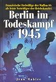 Berlin im Todeskampf 1945 - Jean Mabire