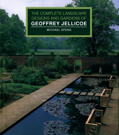 The Complete Landscape Designs and Gardens of Geoffrey Jellicoe: Plans and Projects from 1927
