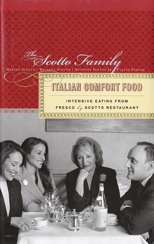 Italian Comfort Food: Intensive Eating from Fresco by Scotto Restaurant by Scotto Family