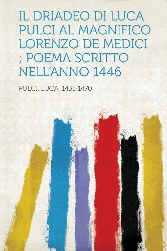 Il Driadeo Di Luca Pulci Al Magnifico Lorenzo de Medici; Poema Scritto Nell'anno 1446