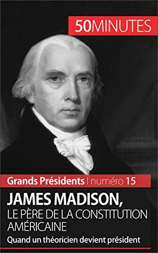 james-madison-le-pere-de-la-constitution-americaine-quand-un-theoricien-devient-president-grands-pre