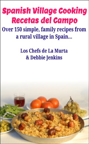 Spanish Village Cooking - Recetas del Campo: Over 150 simple, family recipes from a rural village in Spain... (Spanish Edition) by Debbie Jenkins