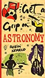Astronomy (Get a Grip on)