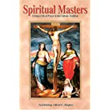 Spiritual Masters: The Living a Life of Prayer in the Catholic Tradition