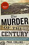 The Murder of the Century: The Gilded Age Crime That Scandalized a City & Sparked the Tabloid Wars (0307592219) by Collins, Paul