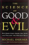 The Science of Good and Evil : Why People Cheat, Gossip, Care, Share, and Follow the Golden Rule