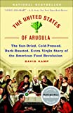 The United States of Arugula: The Sun Dried, Cold Pressed, Dark Roasted, Extra Virgin Story of the American Food Revolution (0767915801) by Kamp, David