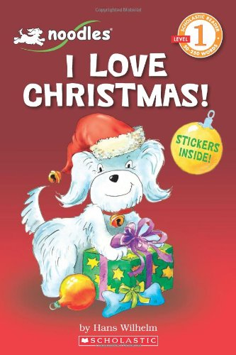 Scholastic Reader Level 1: Noodles: I Love Christmas (with sticker sheet): I Love Christmas! (with Sticker Sheet)