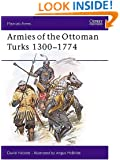 Armies of the Ottoman Turks, 1300-1774 (Men at Arms Series, 140)