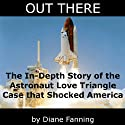 Out There: The In-Depth Story of the Astronaut Love Triangle Case that Shocked America (       UNABRIDGED) by Diane Fanning Narrated by Thomas M. Hatting