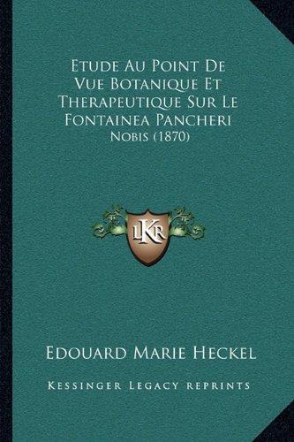 Etude Au Point de Vue Botanique Et Therapeutique Sur Le Fontainea Pancheri: Nobis (1870)