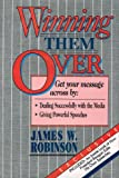 Winning Them over: Get Your Message Across by Dealing Successfully With the Media, Giving Powerful Speeches (0914629077) by Robinson, James W.