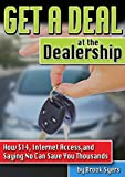 Get a Deal at the Dealership:  How $14, Internet Access, and Saying No Can Save You Thousands