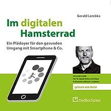 Im digitalen Hamsterrad: Ein Plädoyer für den gesunden Umgang mit Smartphone & Co. Hörbuch von Gerald Lembke Gesprochen von: Gerald Lembke