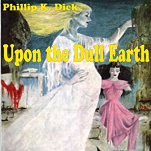 Upon the Dull Earth | [Philip K. Dick]