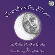 Grandmother Moon and Other Mother Stories: Book One (       UNABRIDGED) by Vlatka Herzberg, Becky Parker Geist Narrated by Becky Parker