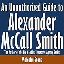 An Unauthorized Guide to Alexander McCall Smith: The Author of the No. 1 Ladies' Detective Agency Series (       UNABRIDGED) by Malcolm Stone Narrated by Tom McElroy