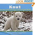 Knut: How One Little Polar Bear Capti...