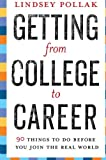 img - for By Lindsey Pollak Getting from College to Career: 90 Things to Do Before You Join the Real World book / textbook / text book